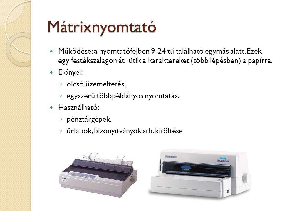Mátrixnyomtató Működése: a nyomtatófejben 9-24 tű található egymás alatt.