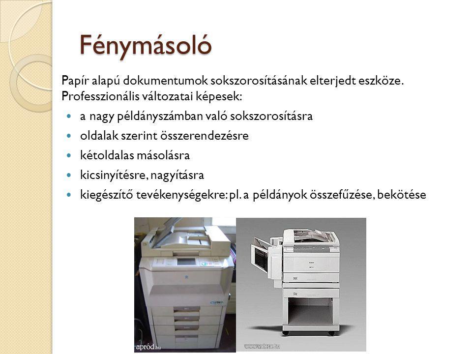 Fénymásoló Papír alapú dokumentumok sokszorosításának elterjedt eszköze. Professzionális változatai képesek: a nagy példányszámban való sokszorosításr
