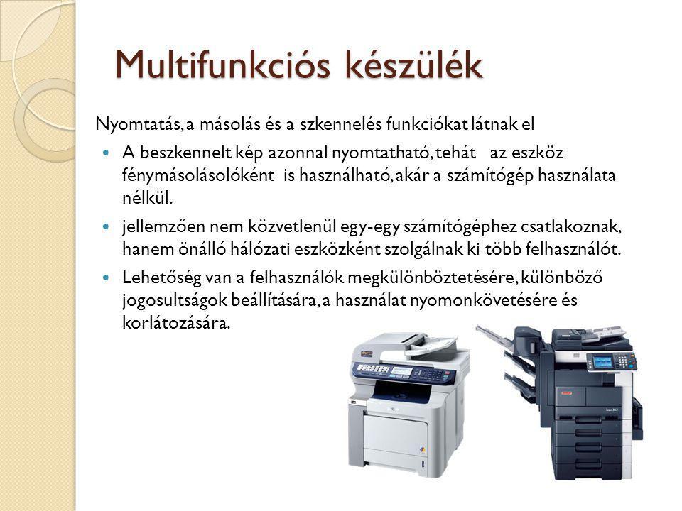 Multifunkciós készülék Nyomtatás, a másolás és a szkennelés funkciókat látnak el A beszkennelt kép azonnal nyomtatható, tehát az eszköz fénymásolásolóként is használható, akár a számítógép használata nélkül.