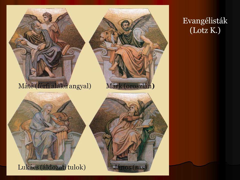 Evangélisták (Lotz K.) Máté (férfi alakú angyal)Márk (oroszlán) Lukács (áldozati tulok)János (sas)