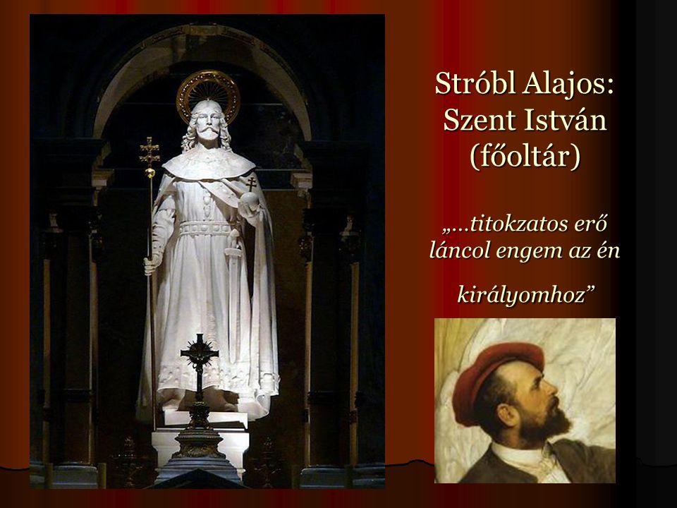 """Stróbl Alajos: Szent István (főoltár) """"…titokzatos erő láncol engem az én királyomhoz"""""""