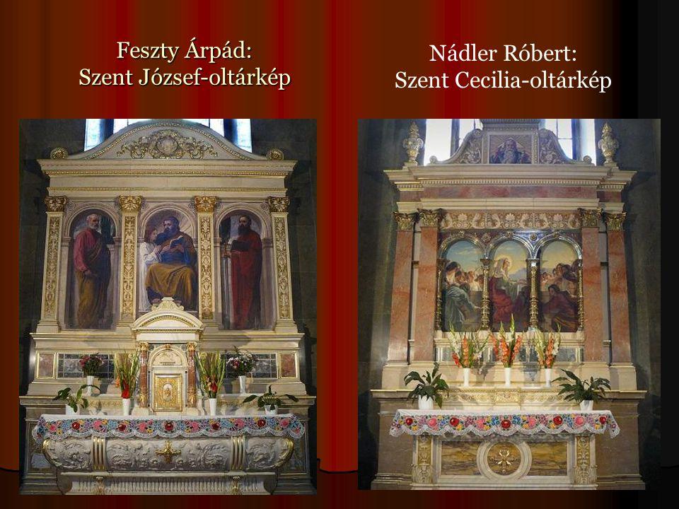 Feszty Árpád: Szent József-oltárkép Nádler Róbert: Szent Cecilia-oltárkép