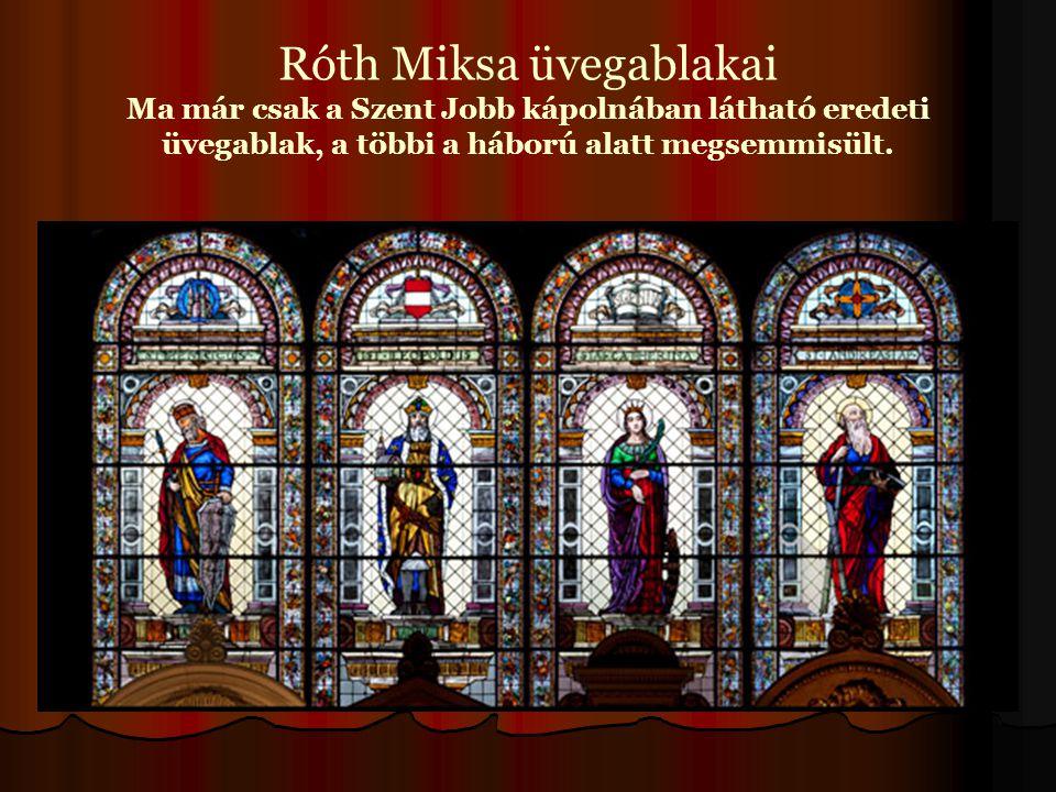 Róth Miksa üvegablakai Ma már csak a Szent Jobb kápolnában látható eredeti üvegablak, a többi a háború alatt megsemmisült.
