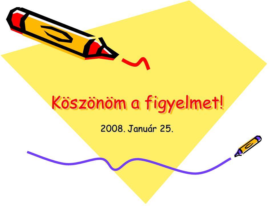 Köszönöm a figyelmet! 2008. Január 25.