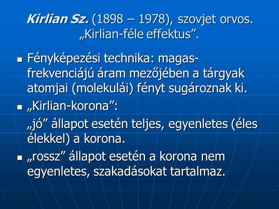 """Kirlian Sz. (1898 – 1978), szovjet orvos. """"Kirlian-féle effektus"""". Fényképezési technika: magas- frekvenciájú áram mezőjében a tárgyak atomjai (moleku"""