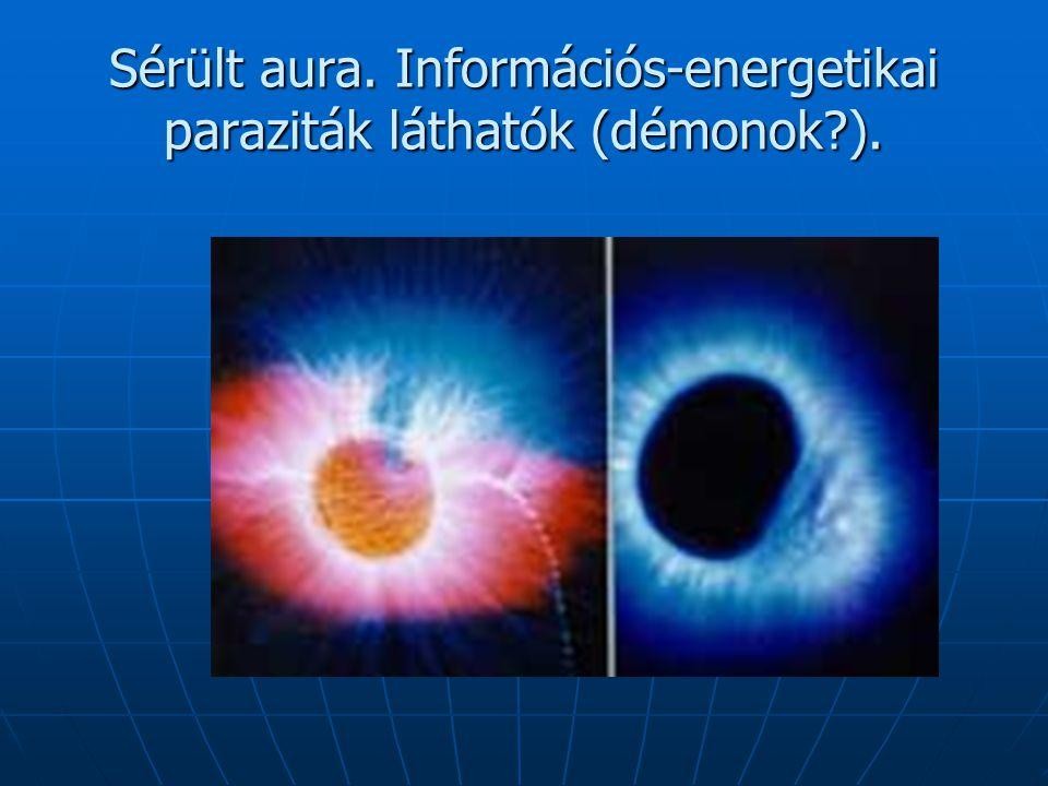 Sérült aura. Információs-energetikai paraziták láthatók (démonok?).