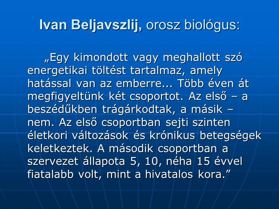 """Ivan Beljavszlij, orosz biológus: """"Egy kimondott vagy meghallott szó energetikai töltést tartalmaz, amely hatással van az emberre... Több éven át megf"""