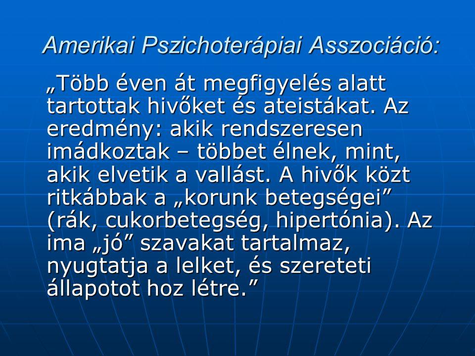 """Amerikai Pszichoterápiai Asszociáció: Amerikai Pszichoterápiai Asszociáció: """"Több éven át megfigyelés alatt tartottak hivőket és ateistákat. Az eredmé"""