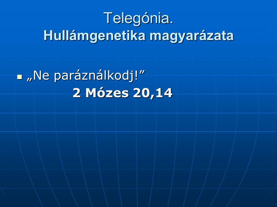"""Telegónia. Hullámgenetika magyarázata """"Ne paráználkodj!"""" """"Ne paráználkodj!"""" 2 Mózes 20,14"""