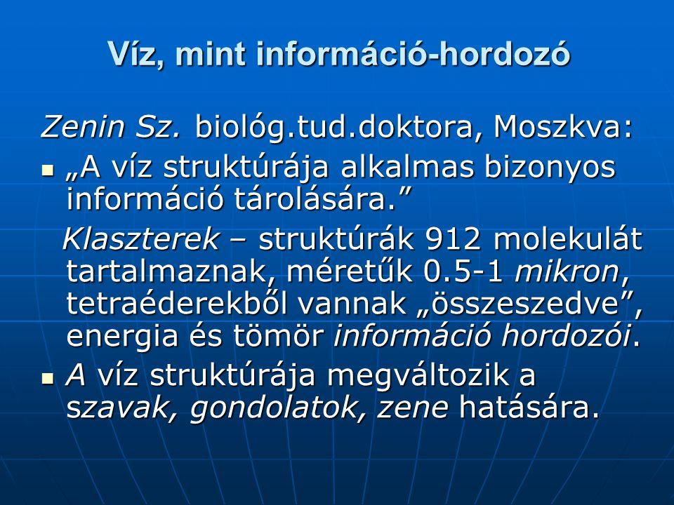 """Víz, mint információ-hordozó Zenin Sz. biológ.tud.doktora, Moszkva: """"A víz struktúrája alkalmas bizonyos információ tárolására."""" """"A víz struktúrája al"""