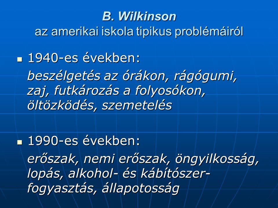 B. Wilkinson az amerikai iskola tipikus problémáiról 1940-es években: 1940-es években: beszélgetés az órákon, rágógumi, zaj, futkározás a folyosókon,