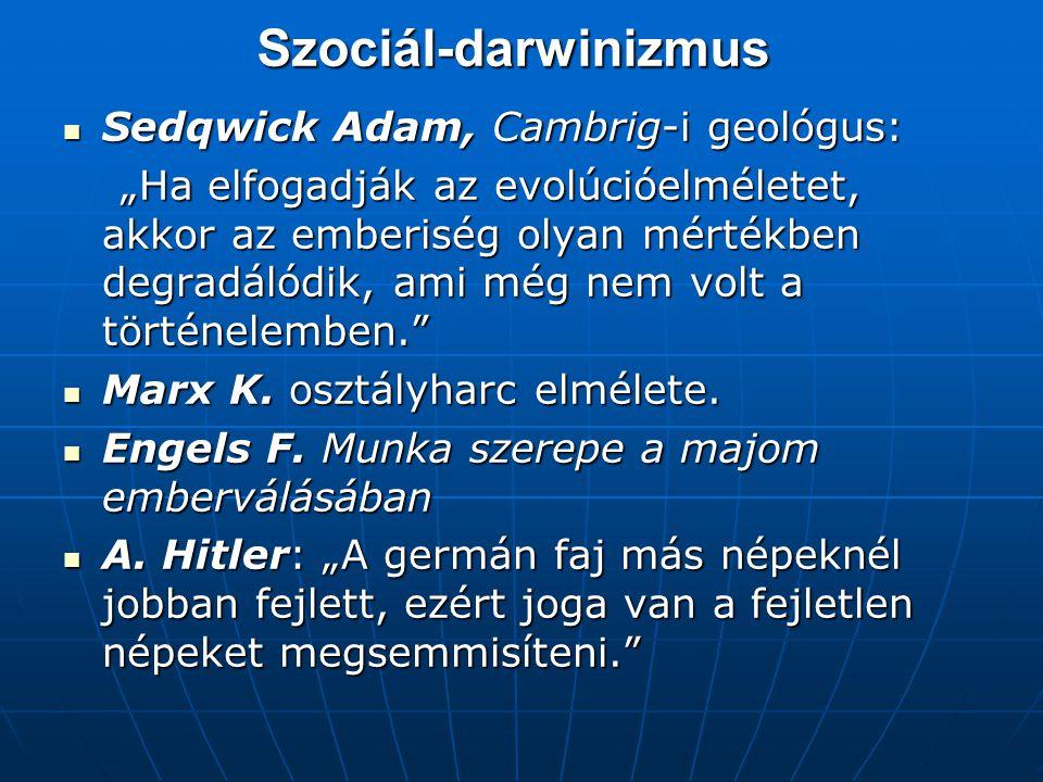 """Szociál-darwinizmus Sedqwick Adam, Cambrig-i geológus: Sedqwick Adam, Cambrig-i geológus: """"Ha elfogadják az evolúcióelméletet, akkor az emberiség olyan mértékben degradálódik, ami még nem volt a történelemben. """"Ha elfogadják az evolúcióelméletet, akkor az emberiség olyan mértékben degradálódik, ami még nem volt a történelemben. Marx K."""