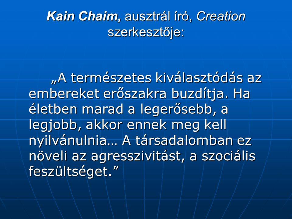 """Kain Chaim, ausztrál író, Creation szerkesztője: """"A természetes kiválasztódás az embereket erőszakra buzdítja. Ha életben marad a legerősebb, a legjob"""