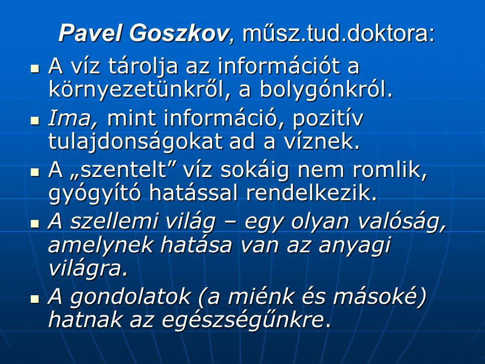Pavel Goszkov, műsz.tud.doktora: A víz tárolja az információt a környezetünkről, a bolygónkról. A víz tárolja az információt a környezetünkről, a boly