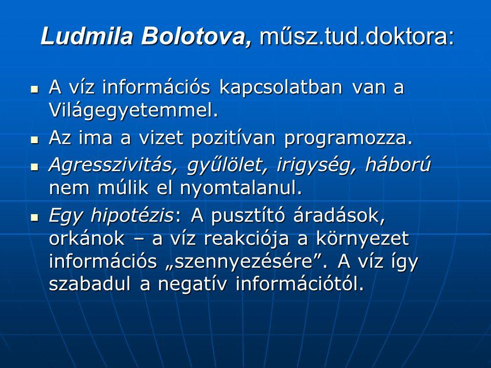 Ludmila Bolotova, műsz.tud.doktora: A víz információs kapcsolatban van a Világegyetemmel. A víz információs kapcsolatban van a Világegyetemmel. Az ima