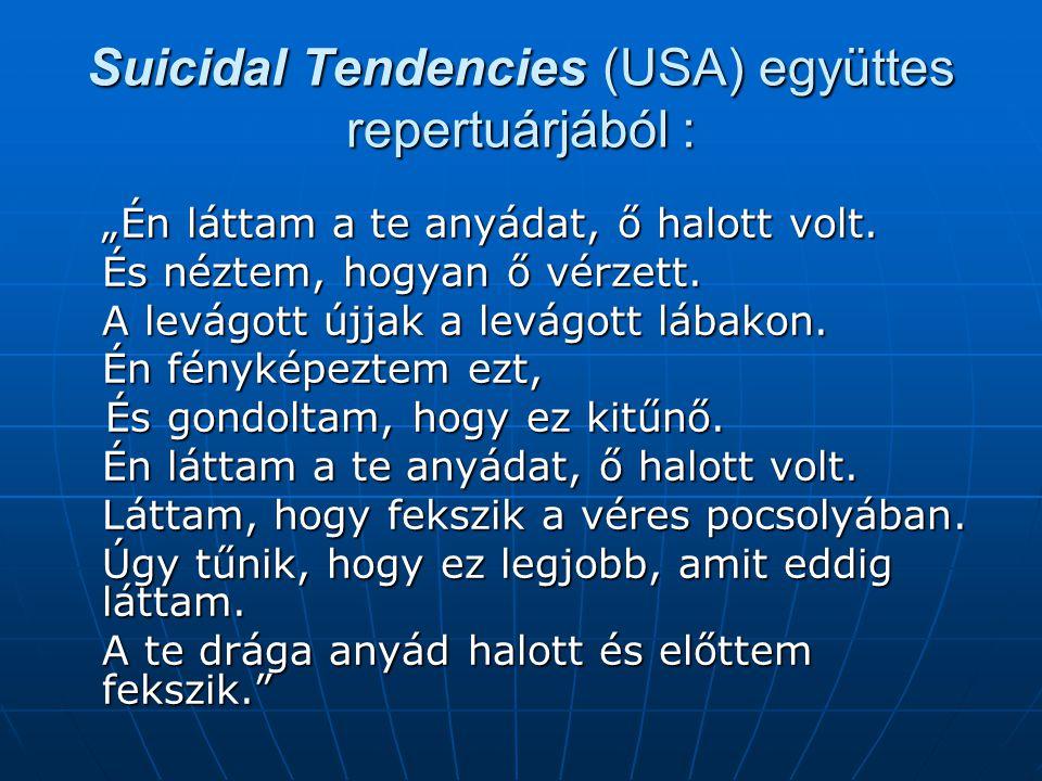 """Suicidal Tendencies (USA) együttes repertuárjából : """"Én láttam a te anyádat, ő halott volt. És néztem, hogyan ő vérzett. A levágott újjak a levágott l"""