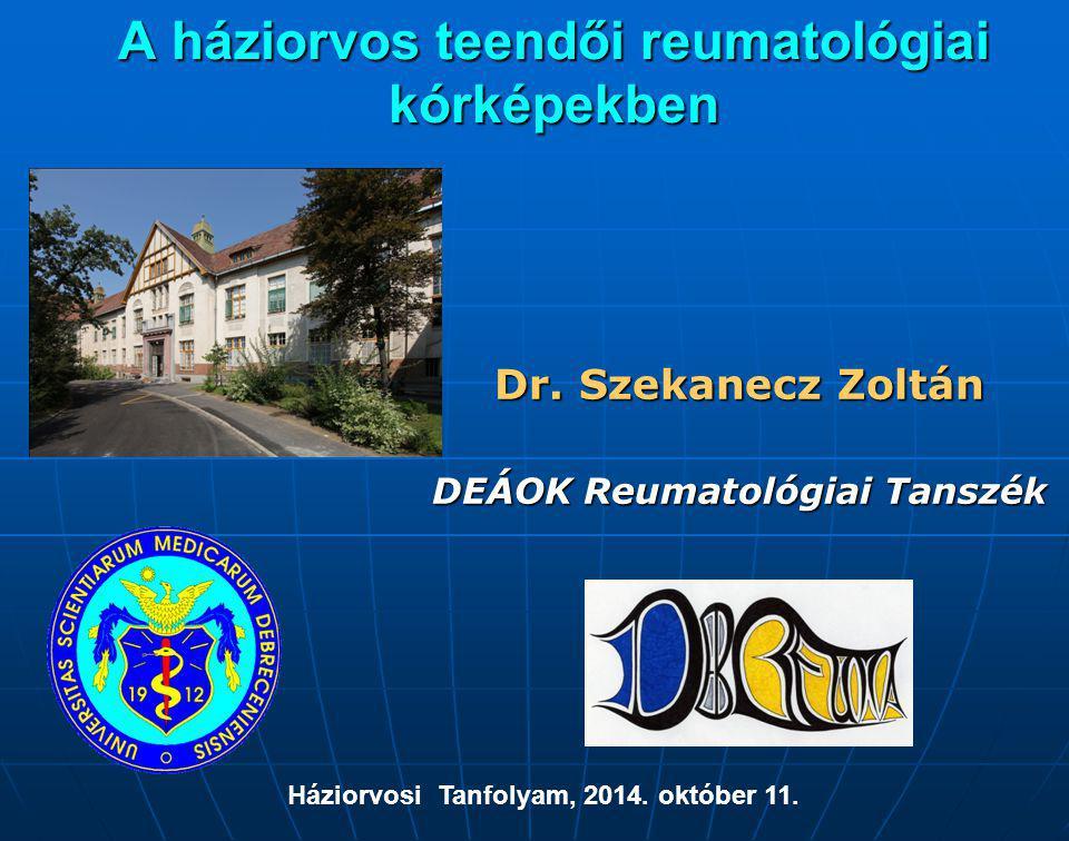 A háziorvos teendői reumatológiai kórképekben Dr. Szekanecz Zoltán DEÁOK Reumatológiai Tanszék Háziorvosi Tanfolyam, 2014. október 11.
