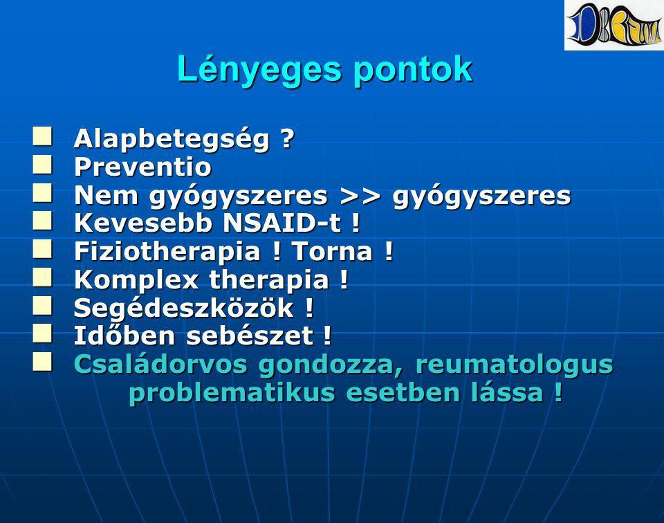 Lényeges pontok Alapbetegség ? Alapbetegség ? Preventio Preventio Nem gyógyszeres >> gyógyszeres Nem gyógyszeres >> gyógyszeres Kevesebb NSAID-t ! Kev