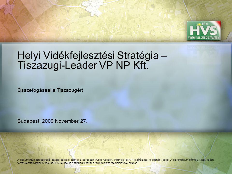 Budapest, 2009 November 27. Helyi Vidékfejlesztési Stratégia – Tiszazugi-Leader VP NP Kft. A dokumentumban szereplő összes szellemi termék a European