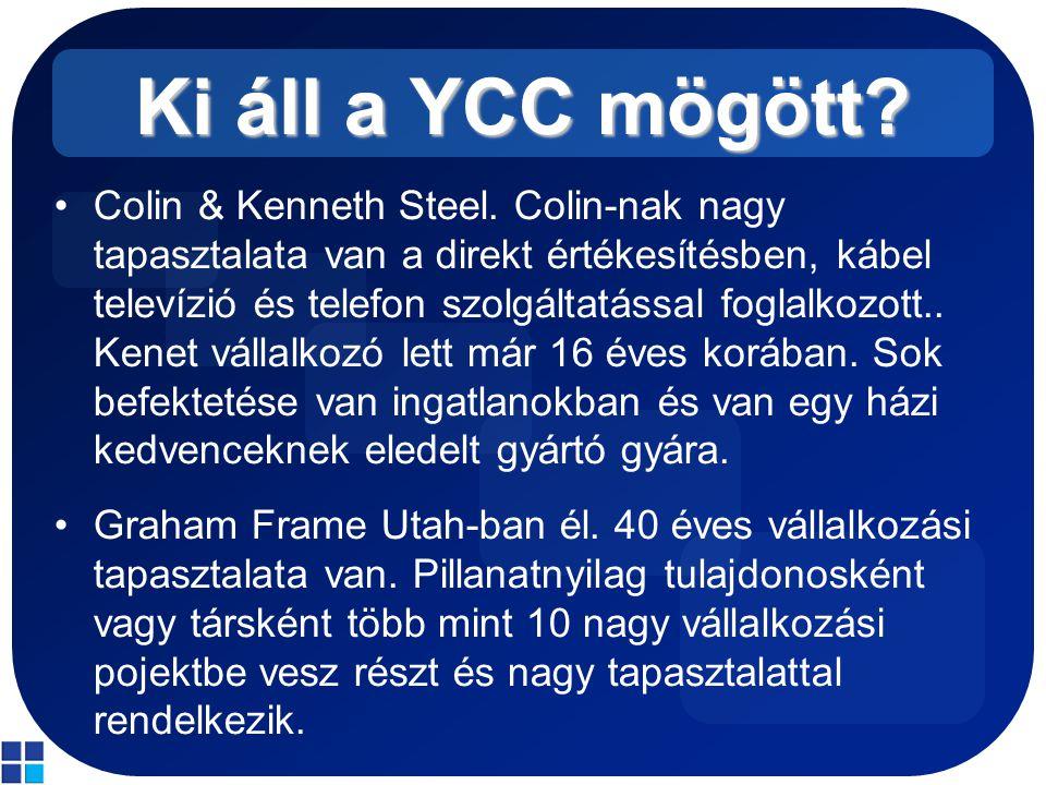 Ki áll a YCC mögött? Colin & Kenneth Steel. Colin-nak nagy tapasztalata van a direkt értékesítésben, kábel televízió és telefon szolgáltatással foglal