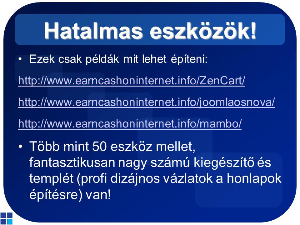 Hatalmas eszközök! Ezek csak példák mit lehet építeni: http://www.earncashoninternet.info/ZenCart/ http://www.earncashoninternet.info/joomlaosnova/ ht