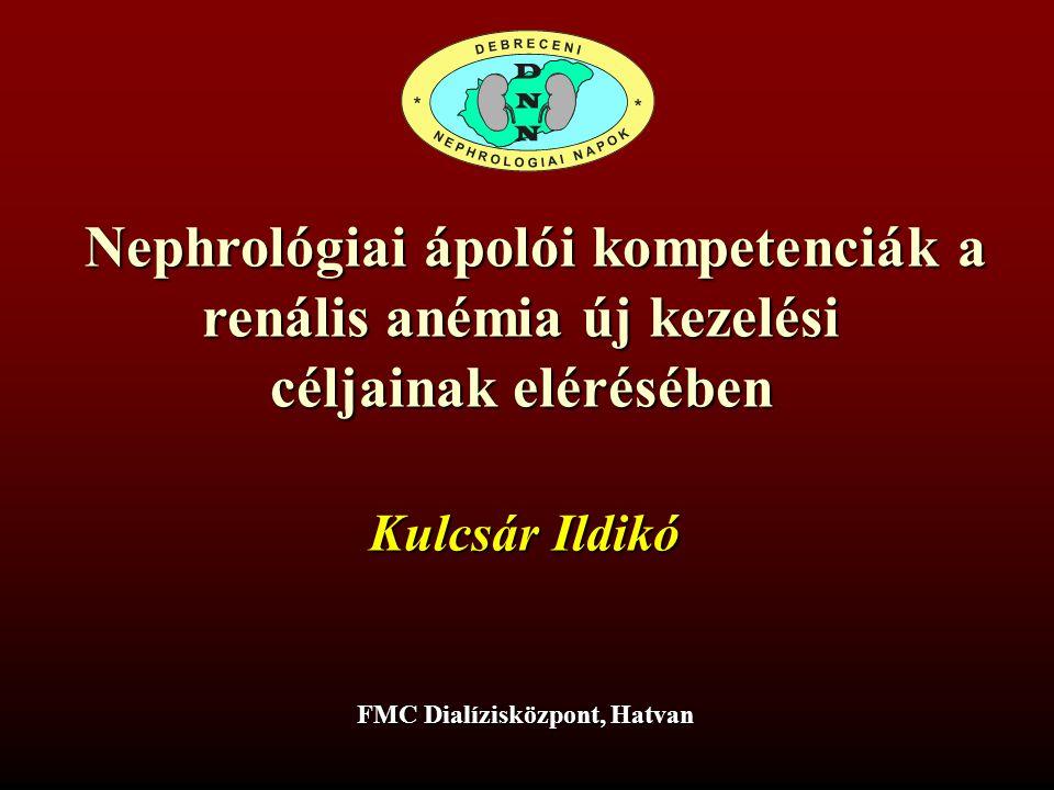 Nefrológiai ápolói kompetenciák a renális anémia új kezelési céljainak elérésében Kulcsár Ildikó FMC Dialízis Központ, Hatvan Debreceni Nefrológiai Napok, 2013.