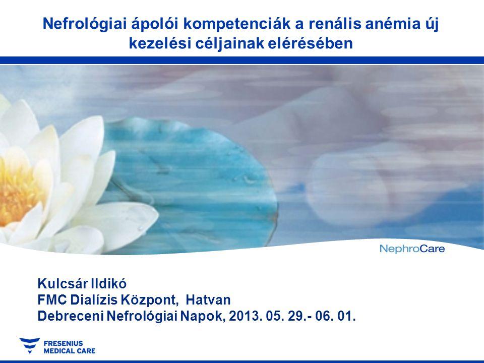 Nefrológiai ápolói kompetenciák a renális anémia új kezelési céljainak elérésében Kulcsár Ildikó FMC Dialízis Központ, Hatvan Debreceni Nefrológiai Na