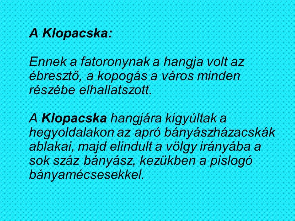 A Klopacska: Ennek a fatoronynak a hangja volt az ébresztő, a kopogás a város minden részébe elhallatszott. A Klopacska hangjára kigyúltak a hegyoldal