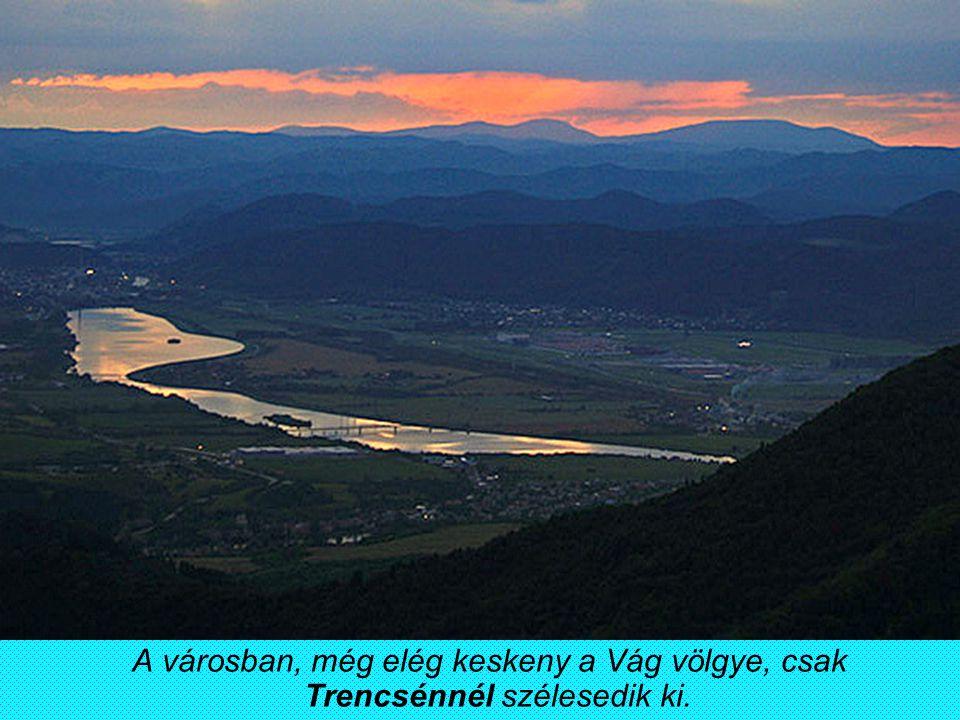 A városban, még elég keskeny a Vág völgye, csak Trencsénnél szélesedik ki.
