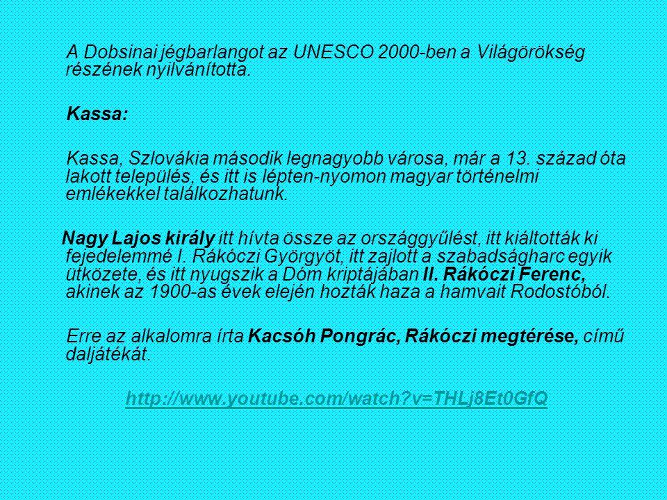 A Dobsinai jégbarlangot az UNESCO 2000-ben a Világörökség részének nyilvánította. Kassa: Kassa, Szlovákia második legnagyobb városa, már a 13. század