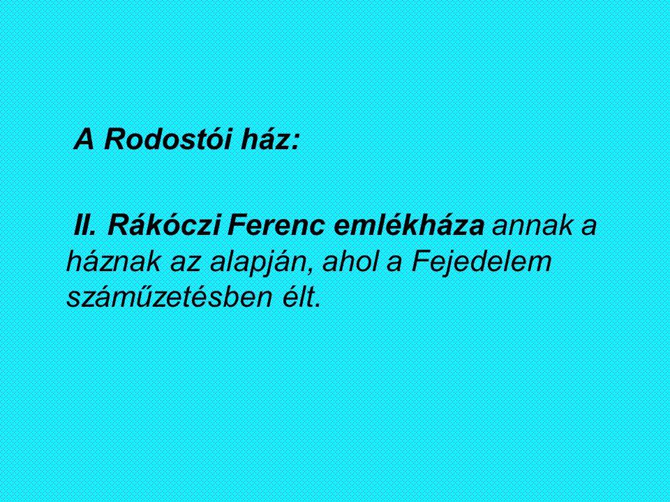 A Rodostói ház: II. Rákóczi Ferenc emlékháza annak a háznak az alapján, ahol a Fejedelem száműzetésben élt.