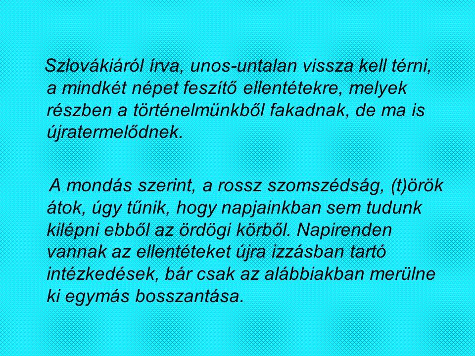 Szlovákiáról írva, unos-untalan vissza kell térni, a mindkét népet feszítő ellentétekre, melyek részben a történelmünkből fakadnak, de ma is újraterme