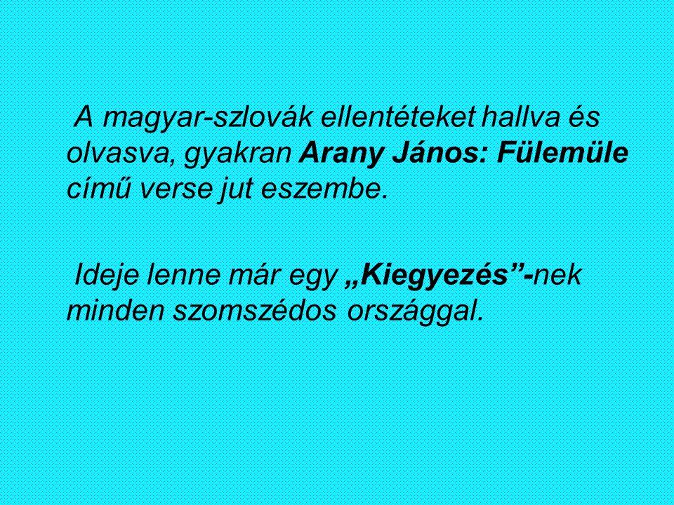 """A magyar-szlovák ellentéteket hallva és olvasva, gyakran Arany János: Fülemüle című verse jut eszembe. Ideje lenne már egy """"Kiegyezés""""-nek minden szom"""