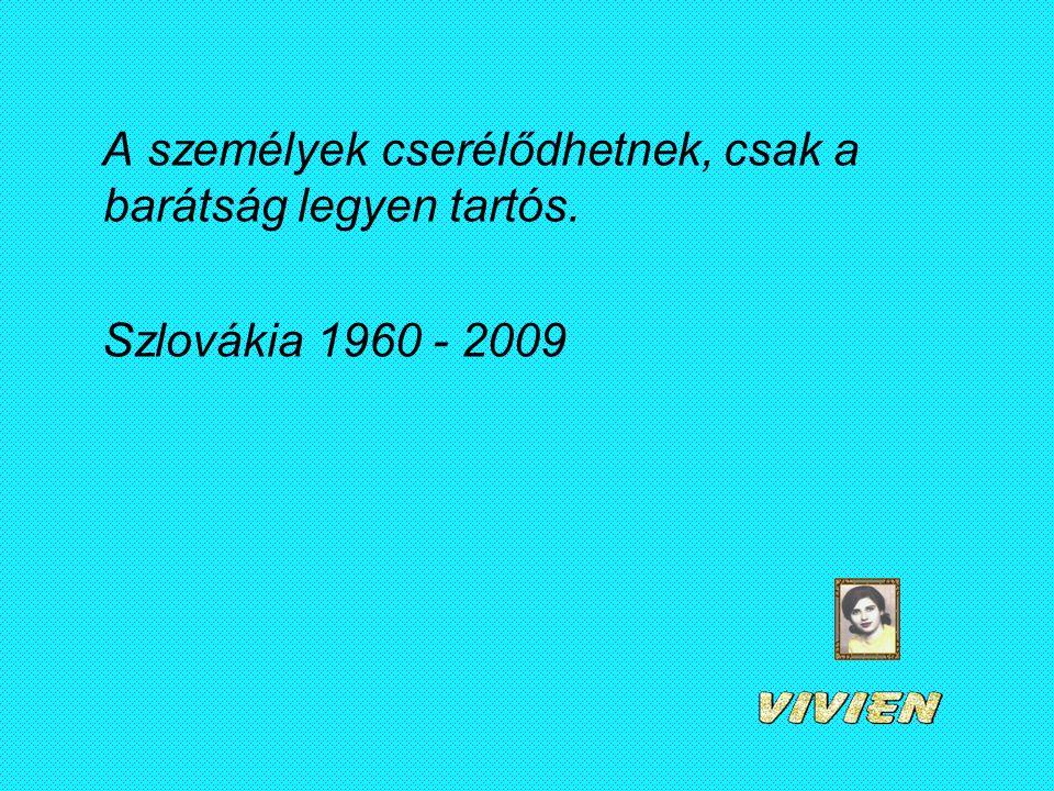 A személyek cserélődhetnek, csak a barátság legyen tartós. Szlovákia 1960 - 2009