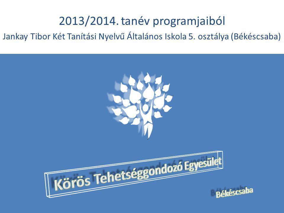 2013/2014. tanév programjaiból Jankay Tibor Két Tanítási Nyelvű Általános Iskola 5. osztálya (Békéscsaba)