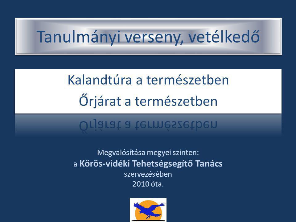 Tanulmányi verseny, vetélkedő Megvalósítása megyei szinten: a Körös-vidéki Tehetségsegítő Tanács szervezésében 2010 óta.