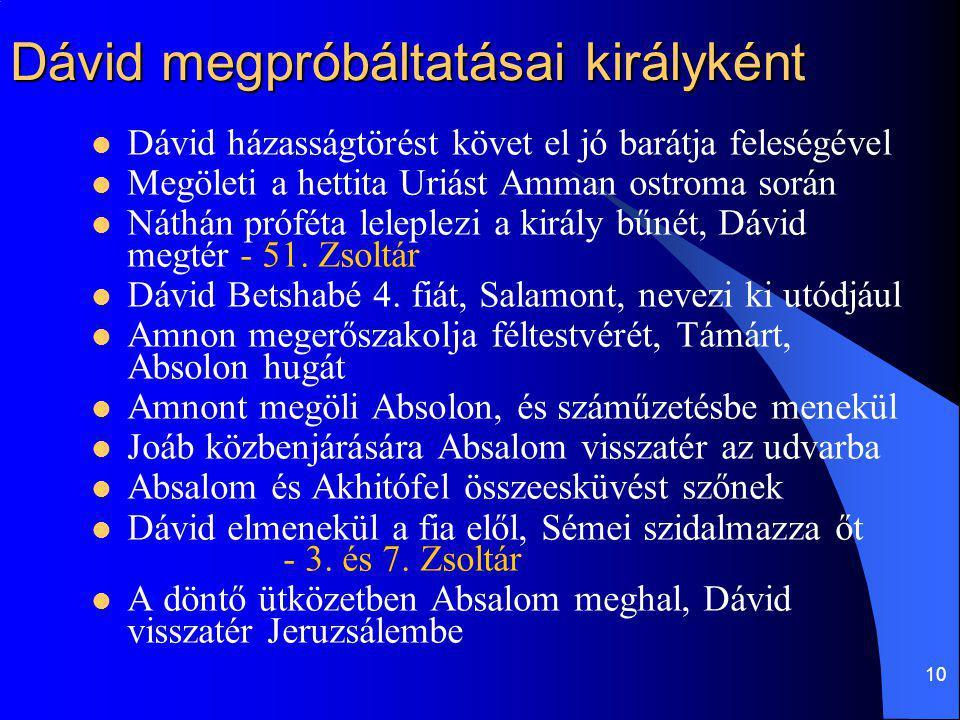 10 Dávid megpróbáltatásai királyként Dávid házasságtörést követ el jó barátja feleségével Megöleti a hettita Uriást Amman ostroma során Náthán próféta