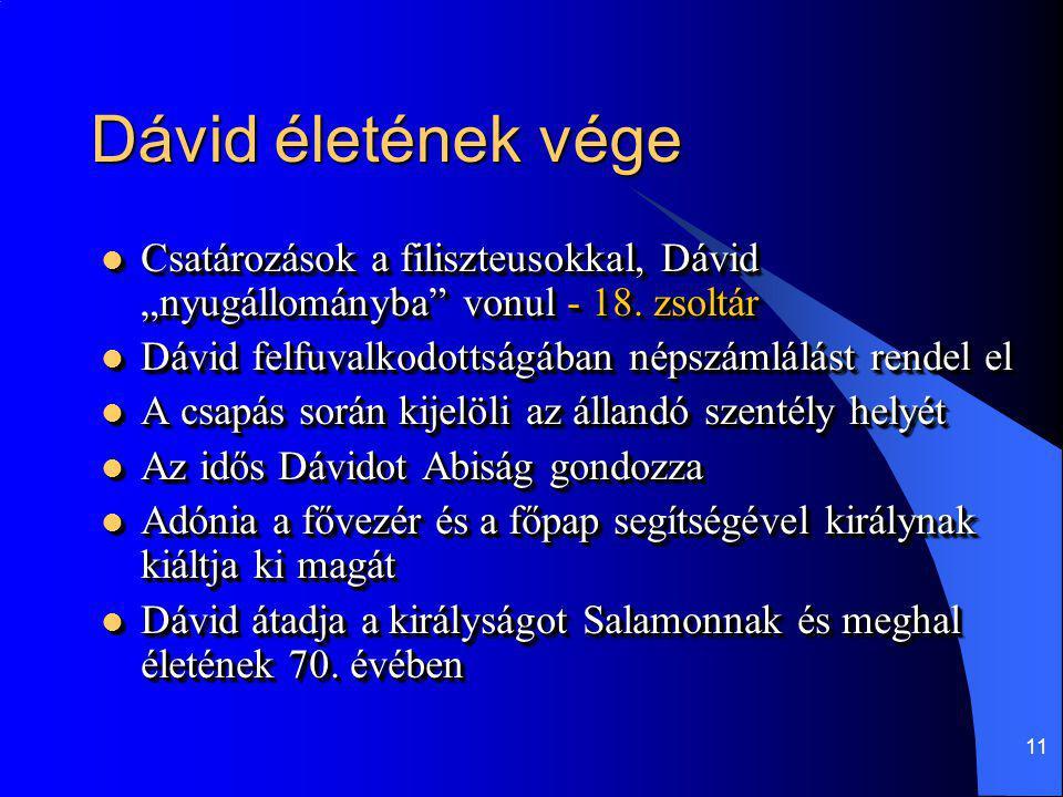 """11 Dávid életének vége Csatározások a filiszteusokkal, Dávid """"nyugállományba"""" vonul - 18. zsoltár Csatározások a filiszteusokkal, Dávid """"nyugállományb"""