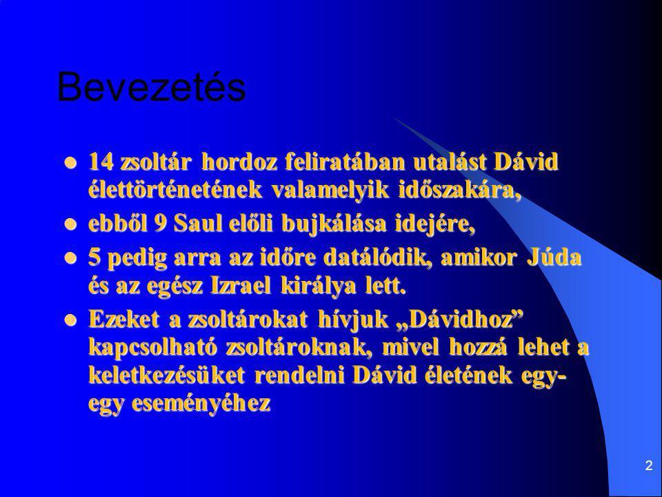 2 Bevezetés 14 zsoltár hordoz feliratában utalást Dávid élettörténetének valamelyik időszakára, 14 zsoltár hordoz feliratában utalást Dávid élettörtén