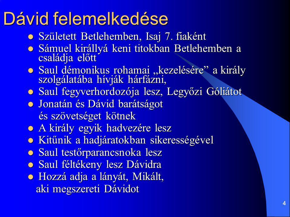 4 Dávid felemelkedése Született Betlehemben, Isaj 7. fiaként Született Betlehemben, Isaj 7. fiaként Sámuel királlyá keni titokban Betlehemben a család