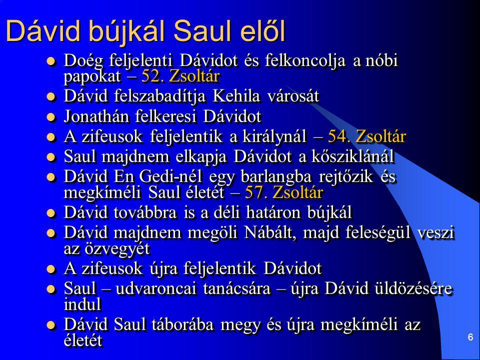 6 Dávid bújkál Saul elől Doég feljelenti Dávidot és felkoncolja a nóbi papokat – 52. Zsoltár Doég feljelenti Dávidot és felkoncolja a nóbi papokat – 5