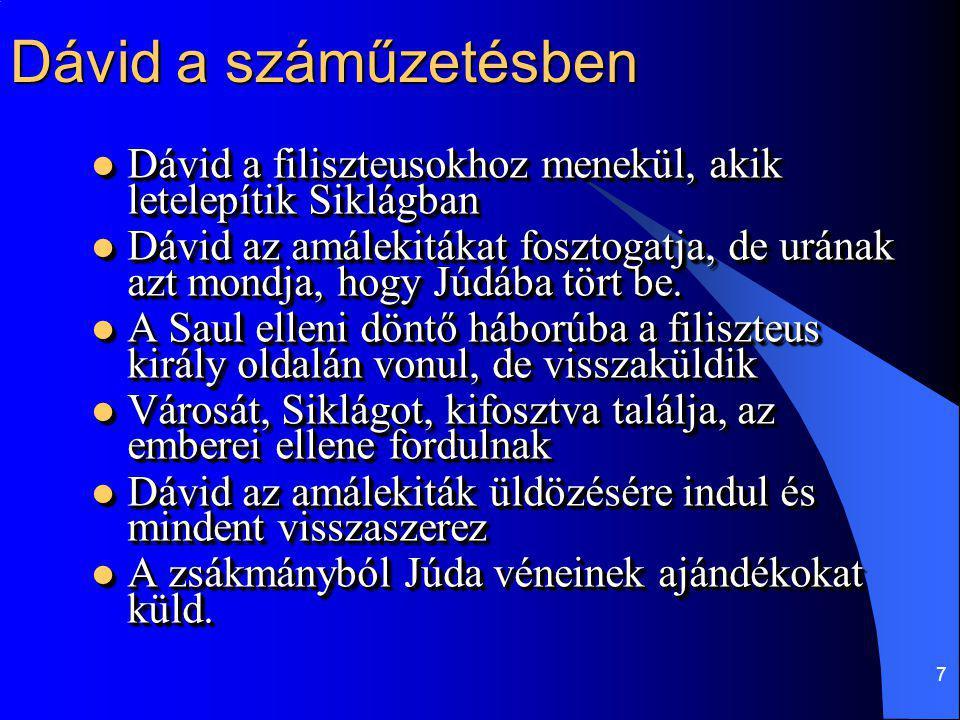 7 Dávid a száműzetésben Dávid a filiszteusokhoz menekül, akik letelepítik Siklágban Dávid a filiszteusokhoz menekül, akik letelepítik Siklágban Dávid