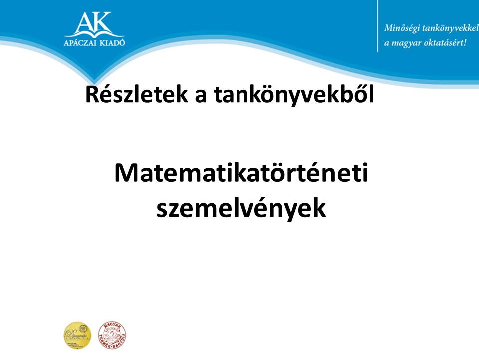 Matematikatörténeti szemelvények Részletek a tankönyvekből