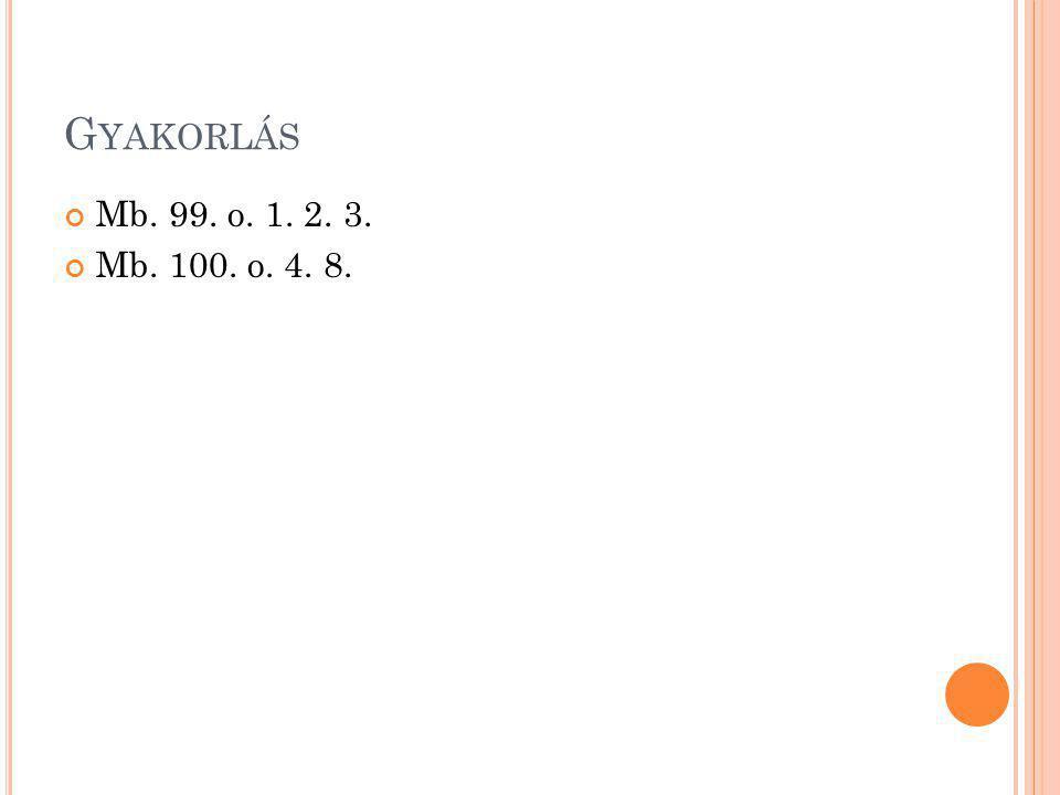 G YAKORLÁS Mb. 99. o. 1. 2. 3. Mb. 100. o. 4. 8.