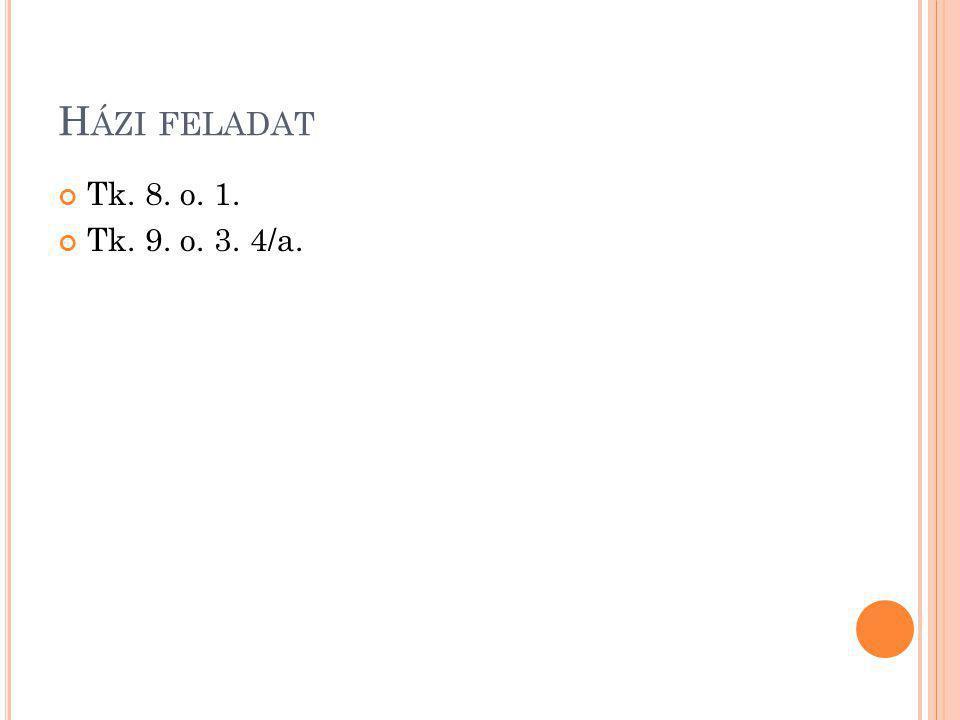 H ÁZI FELADAT Tk. 8. o. 1. Tk. 9. o. 3. 4/a.