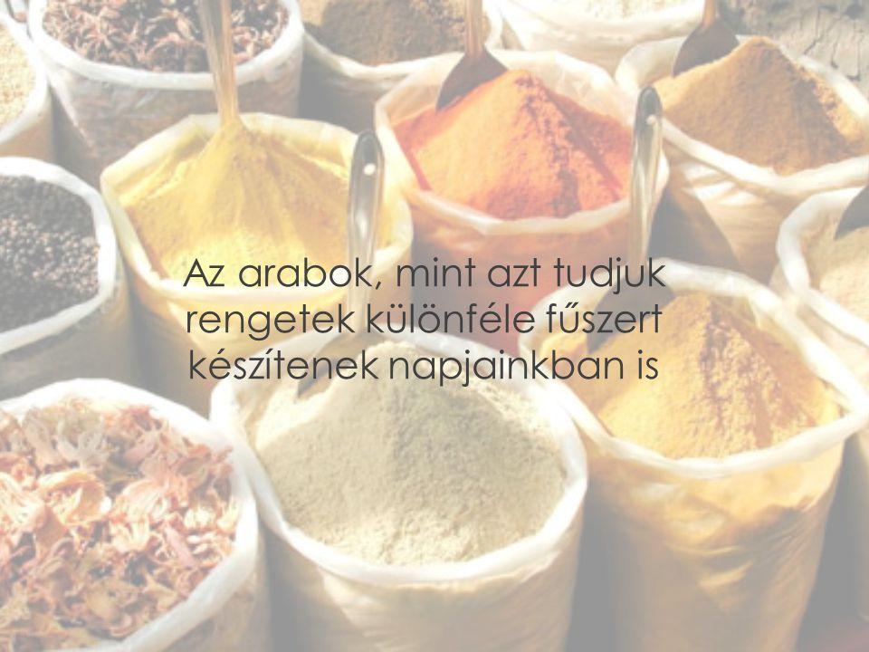 Az arabok, mint azt tudjuk rengetek különféle fűszert készítenek napjainkban is