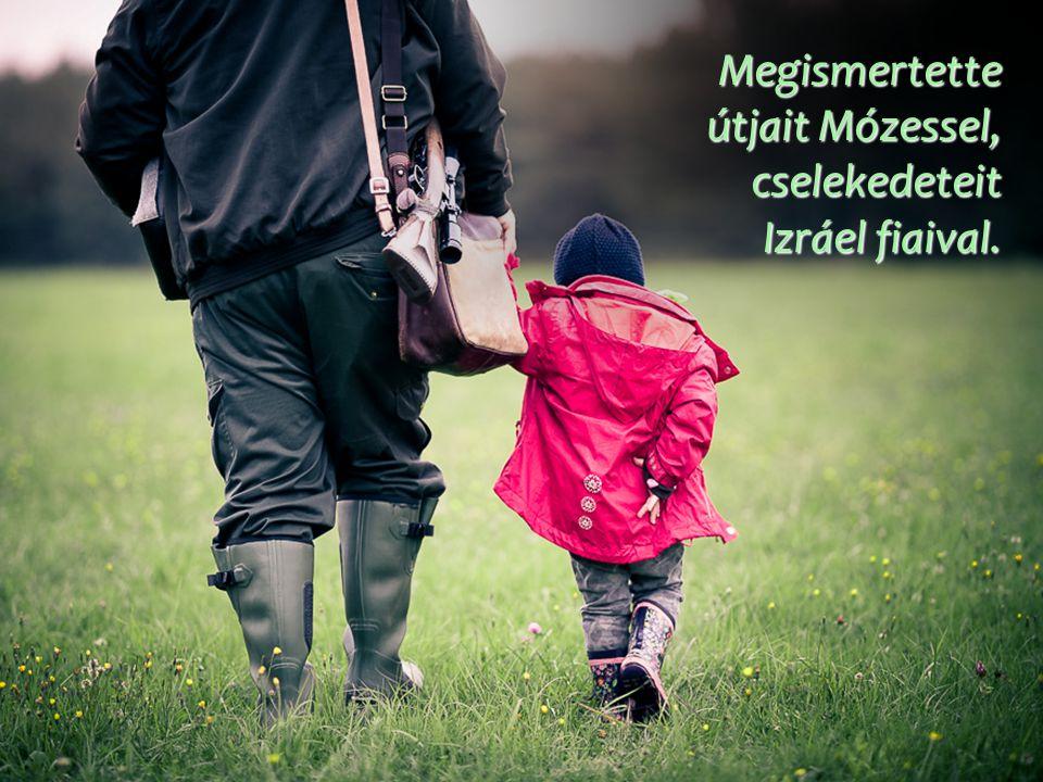 Megismertette útjait Mózessel, cselekedeteit Izráel fiaival.