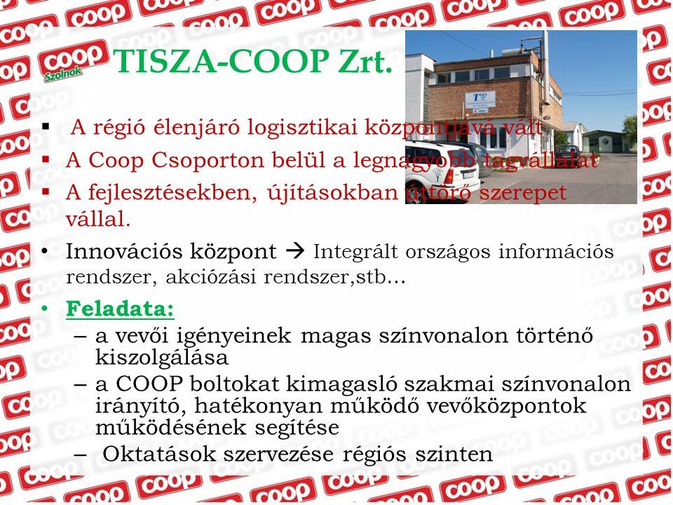 TISZA-COOP Zrt.  A régió élenjáró logisztikai központjává vált  A Coop Csoporton belül a legnagyobb tagvállalat  A fejlesztésekben, újításokban útt