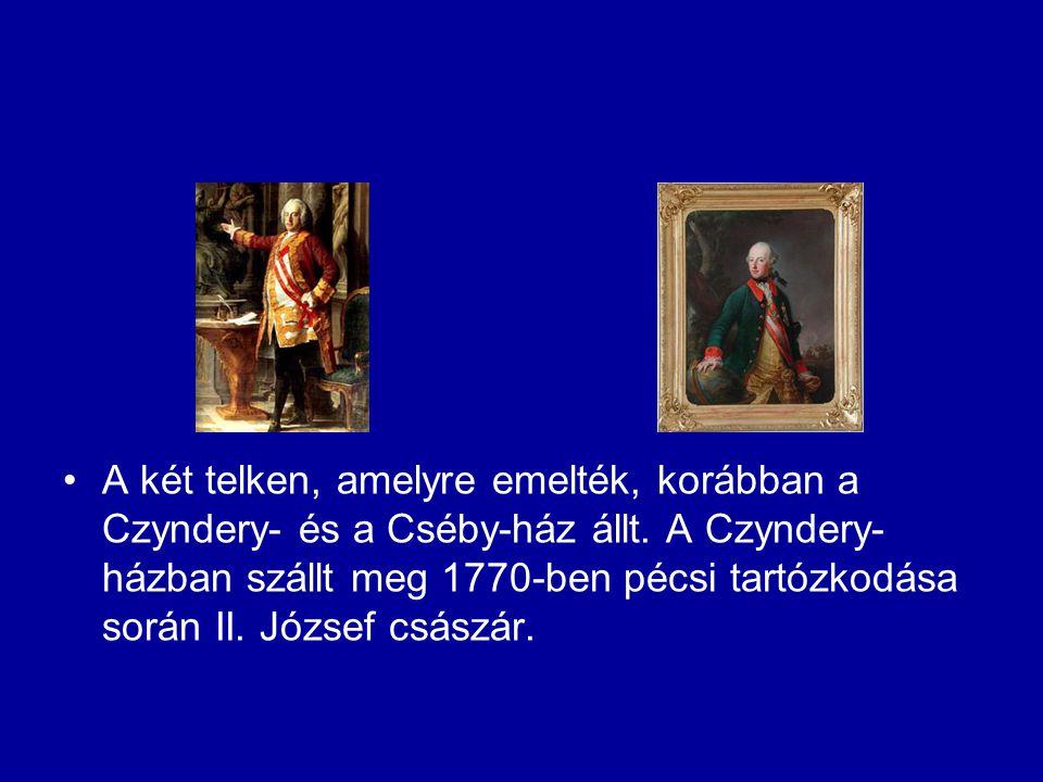 A két telken, amelyre emelték, korábban a Czyndery- és a Cséby-ház állt. A Czyndery- házban szállt meg 1770-ben pécsi tartózkodása során II. József cs