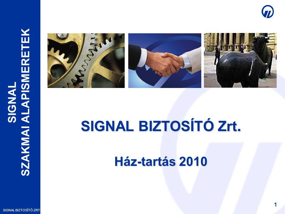 SIGNAL BIZTOSÍTÓ ZRT. SIGNAL SZAKMAI ALAPISMERETEK 1 SIGNAL BIZTOSÍTÓ Zrt. Ház-tartás 2010